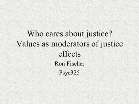 Who cares about justice? Values as moderators of justice effects