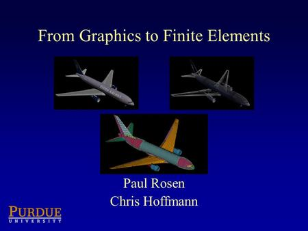 From Graphics to Finite Elements Paul Rosen Chris Hoffmann.