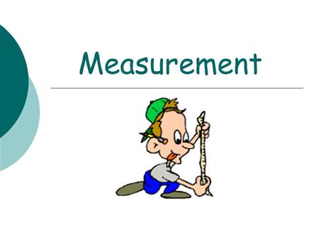 Measurement. Note 1 : Measurement Systems In NZ the measurement system used is the metric system. The units relate directly to each other.