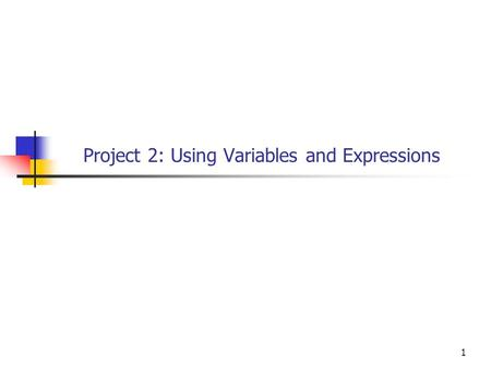 1 Project 2: Using Variables and Expressions. 222 Project 2 Overview For this project you will work with three programs Circle Paint Ideal_Weight What.