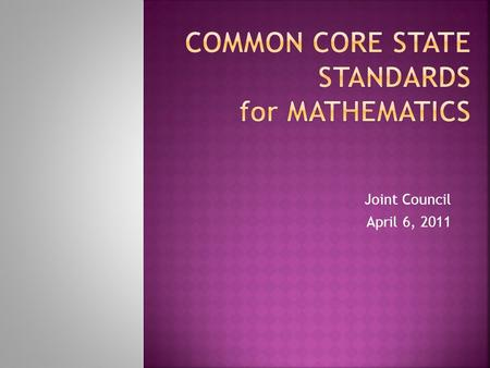 Joint Council April 6, 2011.  Standards for Mathematical Practice  Standards for Mathematical Content  PA Standards & CCSSM.