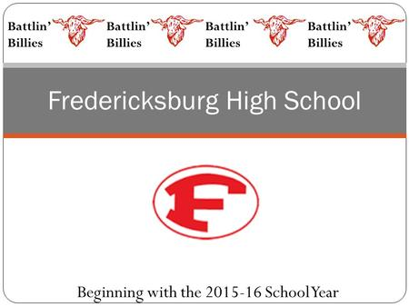 Fredericksburg High School Beginning with the 2015-16 School Year Battlin' Billies Battlin' Billies Battlin' Billies Battlin' Billies.