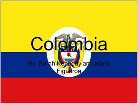 Colombia By: Sarah Kennedy and Maria Figueroa. Basic Geography Size- 439,736 Sq miles Capital- Bogota Major/ Important land forms- Ande Mountains and.