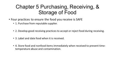 Chapter 5 Purchasing, Receiving, & Storage of Food Four practices to ensure the food you receive is SAFE 1. Purchase from reputable supplier. 2. Develop.