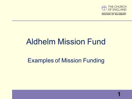 1 Examples of Mission Funding 1 Aldhelm Mission Fund.