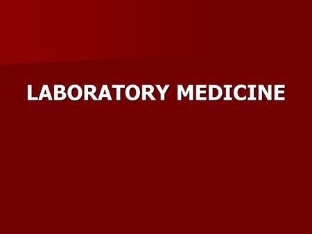 LABORATORY MEDICINE. Clinical Laboratory diagnostics(laboratory medicine) is the medical discipline devoted to obtain, explore and employ knowledge about.