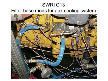 SWRI C13 Filter base mods for aux cooling system Stand Photo J McCord April 1, 2005.