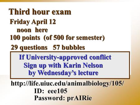 Third hour exam  ID: eee105 Password: prAIRie Friday April 12 noon here 100 points (of 500 for semester) 29 questions.