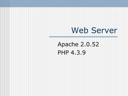 Web Server Apache 2.0.52 PHP 4.3.9. HTTP Request User types URL into browser Address resolved if nec. We use 134.198.161.101 directly Most browsers request.