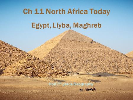 Ch 11 North Africa Today Egypt, Liyba, Maghreb Holt 7 th grade Geography.