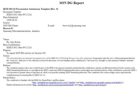 SON DG Report IEEE 802.16 Presentation Submission Template (Rev. 9) Document Number: IEEE C802.16m-09/2122r1 Date Submitted: 2009-09-03 Source: SON DG.