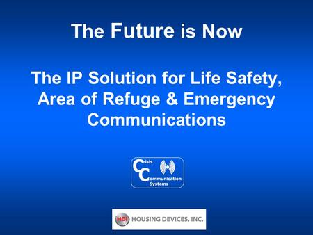 The Future is Now The IP Solution for Life Safety, Area of Refuge & Emergency Communications.