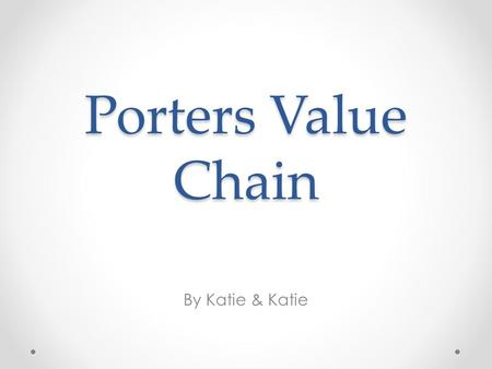 Porters Value Chain By Katie & Katie. Activities concerned with receiving storing and distributing inputs to the product or service Transforms theses.