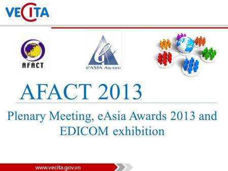Www.vecita.gov.vn AFACT 2013 Plenary Meeting, eAsia Awards 2013 and EDICOM exhibition.