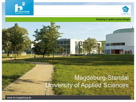 Www.hs-magdeburg.de Studying in green surroundings Magdeburg-Stendal University of Applied Sciences.