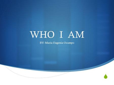  WHO I AM BY: Maria Eugenia Ocampo. My Life I am proud of my family and my extended family. I have four daughters Not other family members in the US.