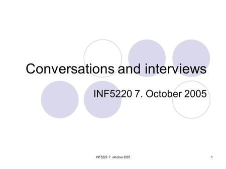 INF5220 7. oktober 20051 Conversations and interviews INF5220 7. October 2005.