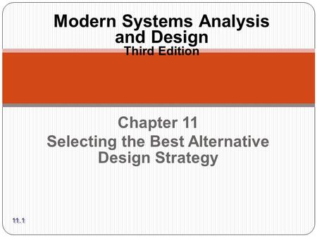 Chapter 11 Selecting the Best Alternative Design Strategy Modern Systems Analysis and Design Third Edition 11.1.