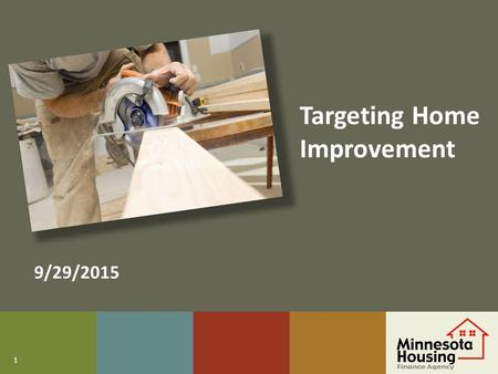 1 Targeting Home Improvement 9/29/2015. 2 Our Mission: Housing is the foundation for success, so we collaborate with individuals, communities and partners.