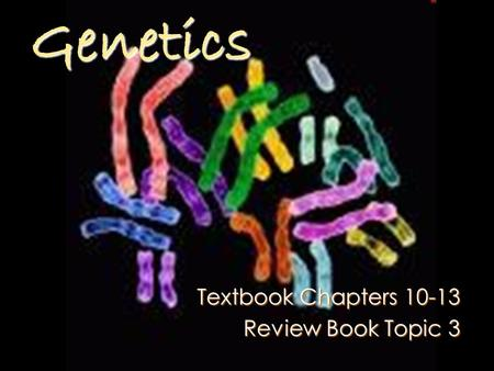 Genetics Textbook Chapters 10-13 Review Book Topic 3.