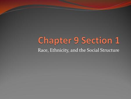 Race, Ethnicity, and the Social Structure. Race Race is often thought of as the sorting of humankind into biologically distinct groups based on observable.