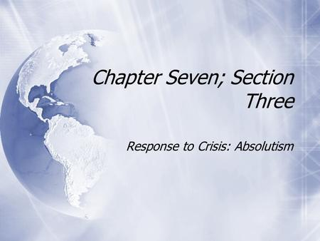 Chapter Seven; Section Three Response to Crisis: Absolutism.