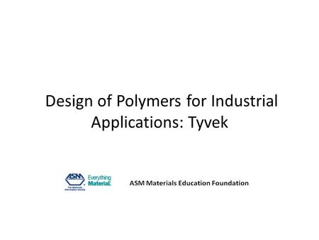 Design of Polymers for Industrial Applications: Tyvek.