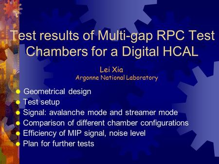 Test results of Multi-gap RPC Test Chambers for a Digital HCAL  Geometrical design  Test setup  Signal: avalanche mode and streamer mode  Comparison.