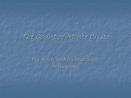 The Count of Monte Cristo The Novel and its Historical Influences.