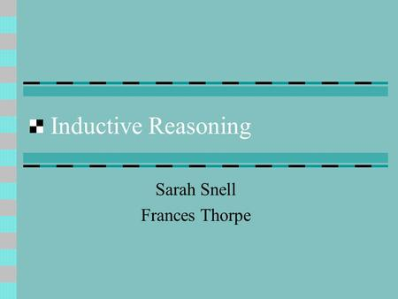 Inductive Reasoning Sarah Snell Frances Thorpe. Definition  generalization: reasoning from detailed facts to general principles.