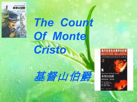 The Count Of Monte Cristo 基督山伯爵. Author:Alexandre Dumas( 大 仲马) 大仲马 (1802--1870) He is a romantic writer in19 century in France Representatives: The.