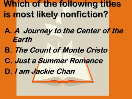 Which of the following titles is most likely nonfiction? A. A Journey to the Center of the Earth B. The Count of Monte Cristo C. Just a Summer Romance.