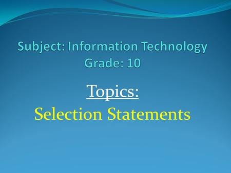 Topics: Selection Statements. Processing Involving Selecting Instructions An instruction that allows deviation and selection to take place uses the 'IF'