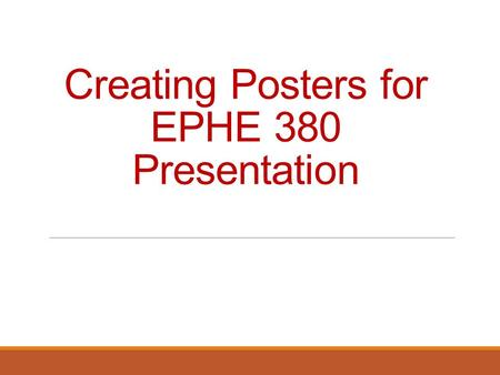 Creating Posters for EPHE 380 Presentation. Getting Started Know your stuff What are your main points Planning Layout Text and Illustrations Assembling.