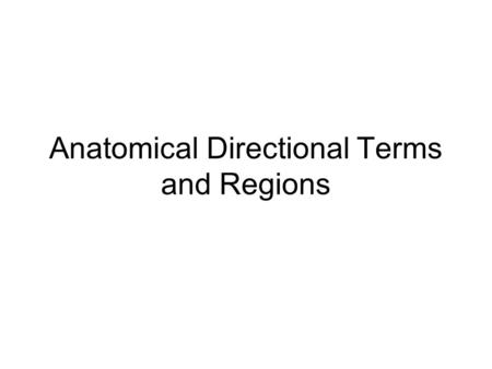 Anatomical Directional Terms and Regions. Directional Terms Superior and inferiorSuperior and inferior – toward and away from the head, respectively Anterior.