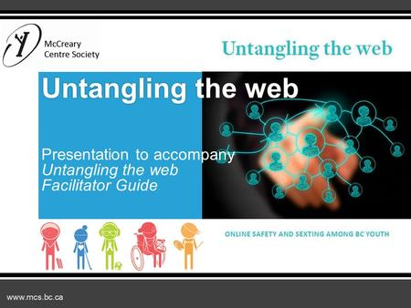 Www.mcs.bc.ca Untangling the web Untangling the web Presentation to accompany Untangling the web Facilitator Guide.