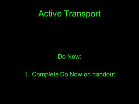 Active Transport Do Now: 1.Complete Do Now on handout.