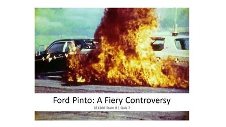 Ford Pinto: A Fiery Controversy BE1200 Team 8 | Quiz 7.