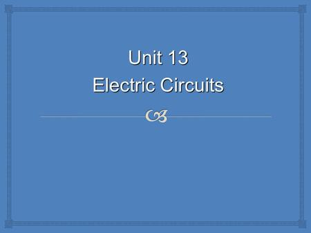 Unit 13 Electric Circuits.   1. ________ is the force created by a buildup of charge.  And is also called a potential difference.  2. Voltage can.
