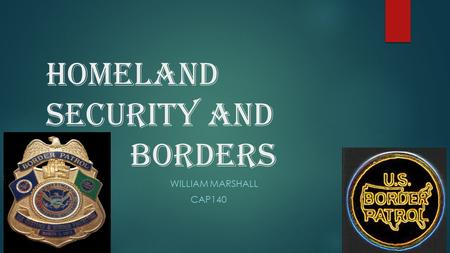Homeland security and borders WILLIAM MARSHALL CAP140.