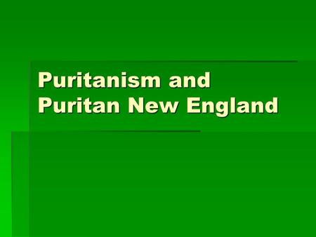 Puritanism and Puritan New England. What is Puritanism?  The Puritans believe that  Man is inherently depraved  God is completely sovereign (in control)-