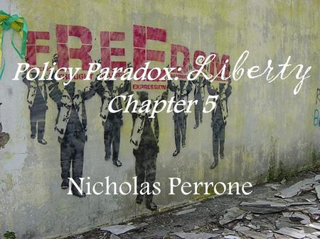 Policy Paradox: Liberty Chapter 5 Nicholas Perrone.