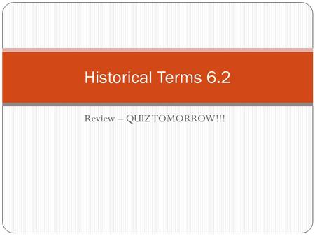 Review – QUIZ TOMORROW!!! Historical Terms 6.2. Union The name used to refer to the federal government of the United States, which was supported by the.