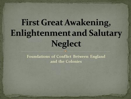 Foundations of Conflict Between England and the Colonies.