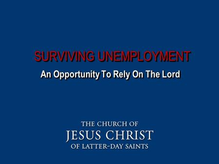 SURVIVING UNEMPLOYMENT An Opportunity To Rely On The Lord.