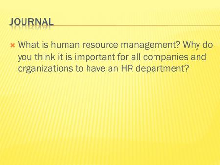  What is human resource management? Why do you think it is important for all companies and organizations to have an HR department?