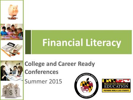 College and Career Ready Conferences Summer 2015 Financial Literacy.