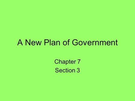 A New Plan of Government Chapter 7 Section 3. I.Roots of the Constitution A.British System of Government 1.English Bill of Rights of 1689 provided an.