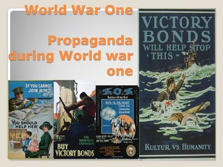 World War One Propaganda during World war one. What is Propaganda? Propaganda is a form of communication that is aimed at influencing the attitude of.