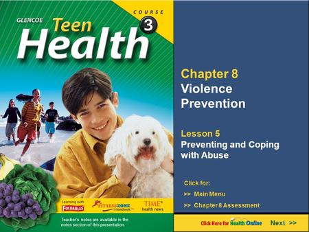 Chapter 8 Violence Prevention Lesson 5 Preventing and Coping with Abuse Next >> Click for: >> Main Menu >> Chapter 8 Assessment Teacher's notes are available.
